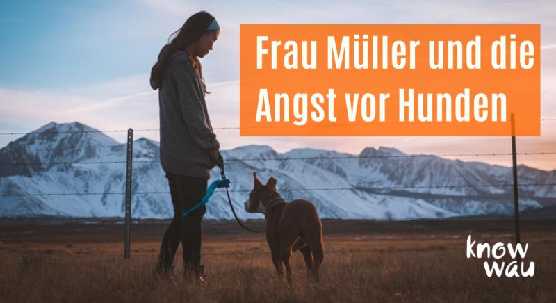 Frau Müller und die Angst vor Hunden